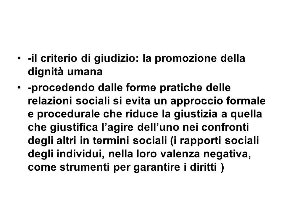-il criterio di giudizio: la promozione della dignità umana -procedendo dalle forme pratiche delle relazioni sociali si evita un approccio formale e p
