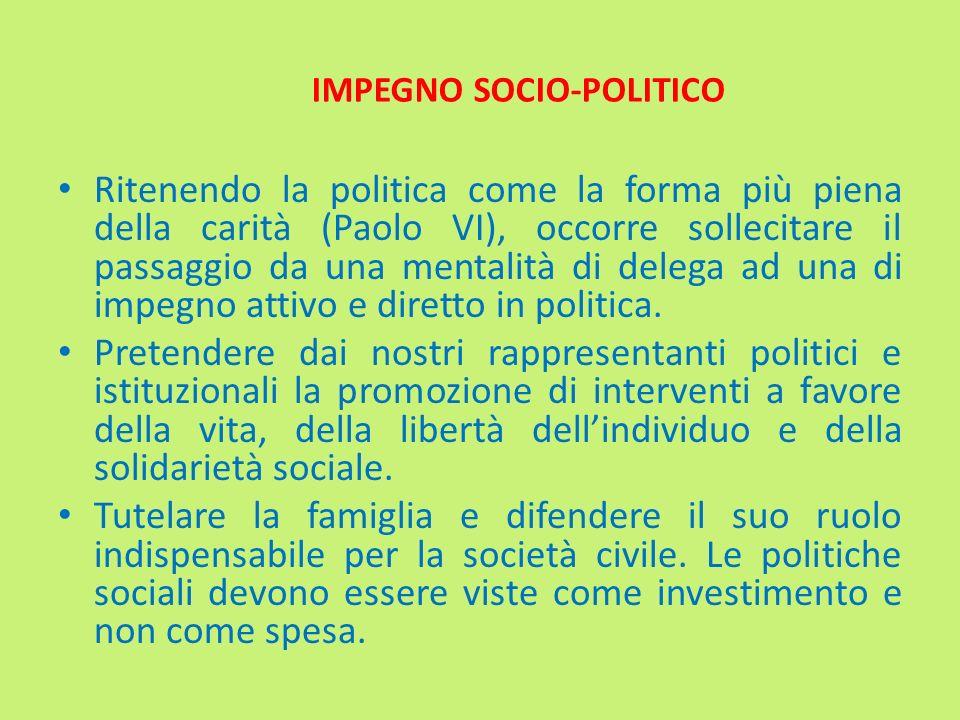 Ritenendo la politica come la forma più piena della carità (Paolo VI), occorre sollecitare il passaggio da una mentalità di delega ad una di impegno a