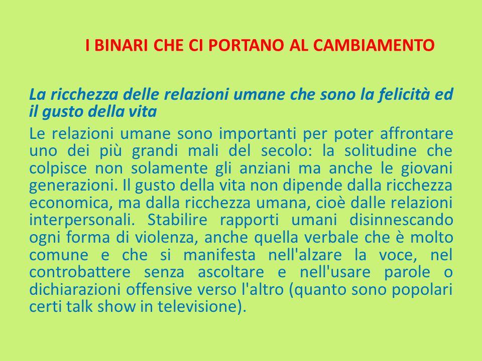 I BINARI CHE CI PORTANO AL CAMBIAMENTO La ricchezza delle relazioni umane che sono la felicità ed il gusto della vita Le relazioni umane sono importan