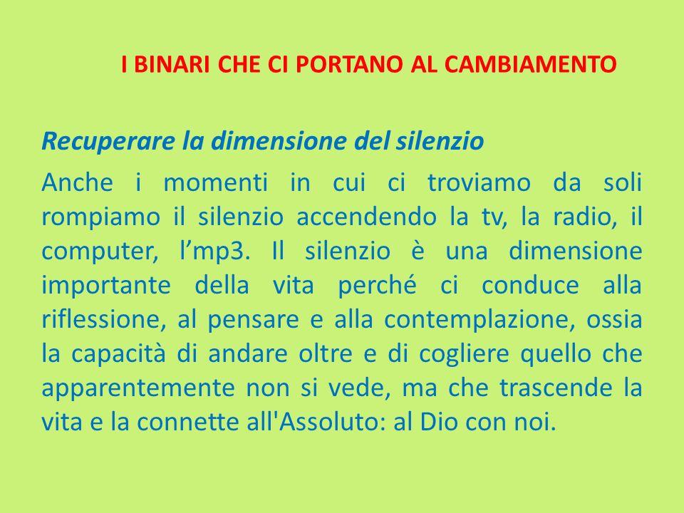 I BINARI CHE CI PORTANO AL CAMBIAMENTO Recuperare la dimensione del silenzio Anche i momenti in cui ci troviamo da soli rompiamo il silenzio accendend