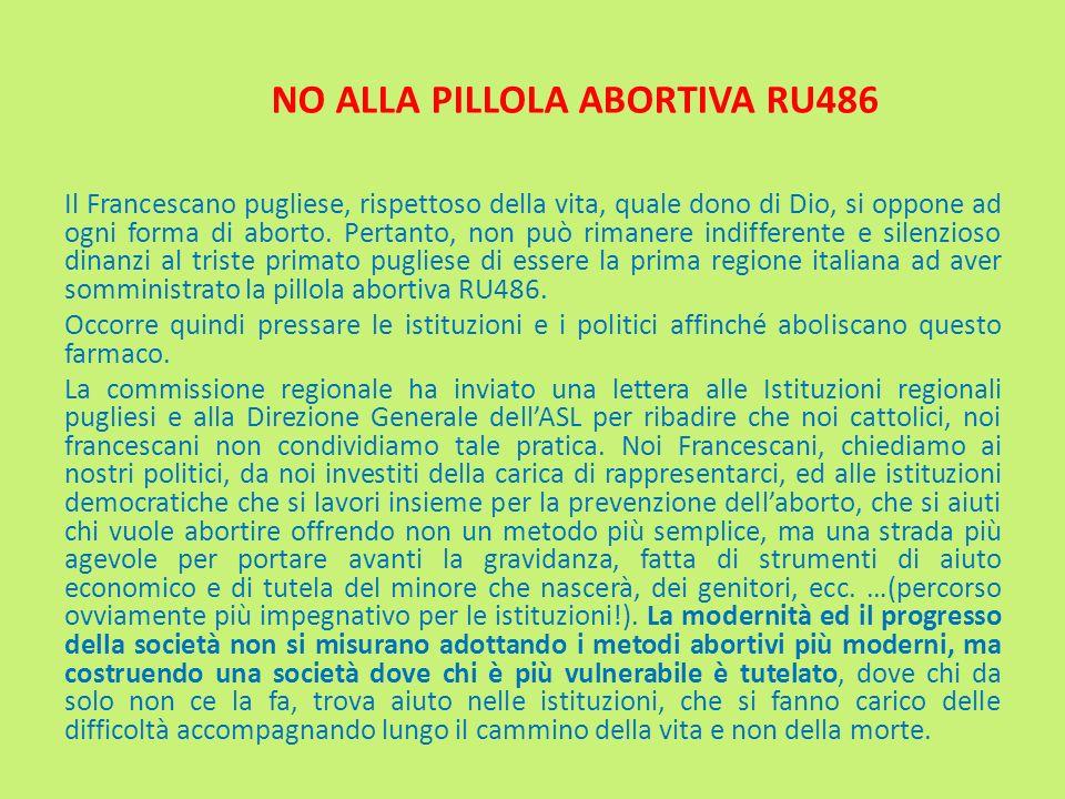 NO ALLA PILLOLA ABORTIVA RU486 Il Francescano pugliese, rispettoso della vita, quale dono di Dio, si oppone ad ogni forma di aborto. Pertanto, non può