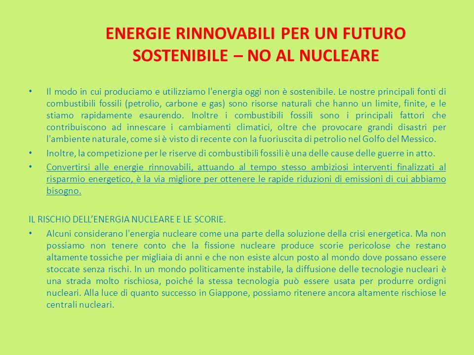 ENERGIE RINNOVABILI PER UN FUTURO SOSTENIBILE – NO AL NUCLEARE Il modo in cui produciamo e utilizziamo l'energia oggi non è sostenibile. Le nostre pri