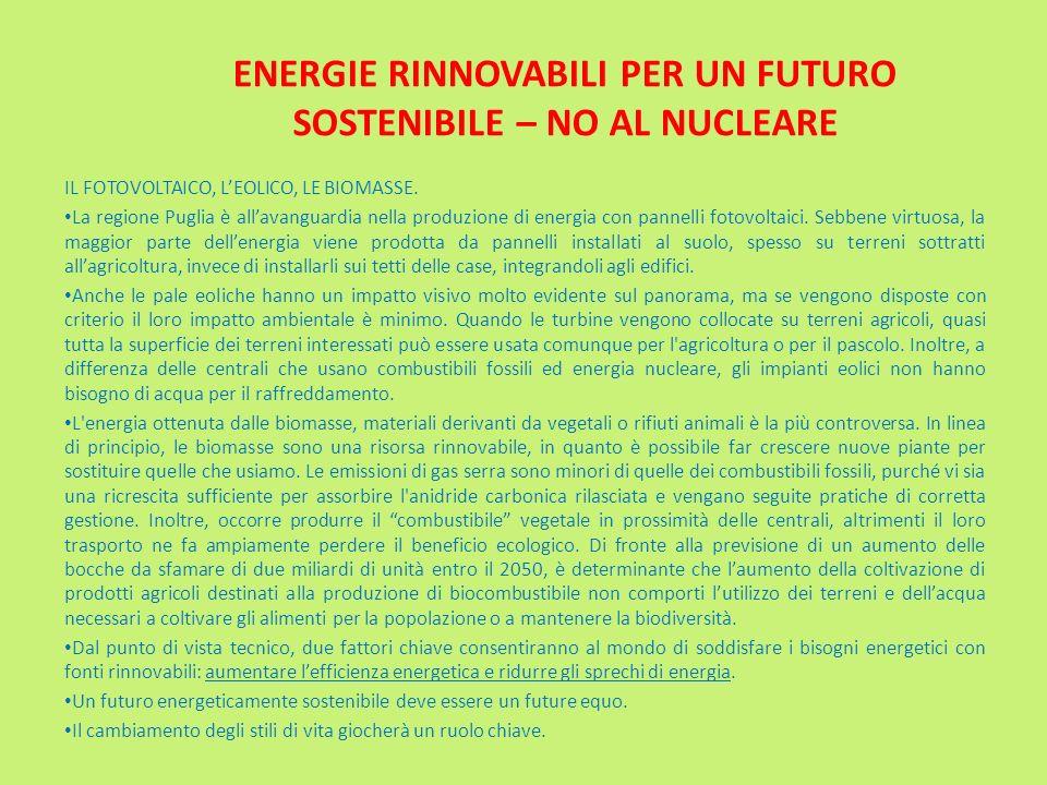 ENERGIE RINNOVABILI PER UN FUTURO SOSTENIBILE – NO AL NUCLEARE IL FOTOVOLTAICO, LEOLICO, LE BIOMASSE. La regione Puglia è allavanguardia nella produzi