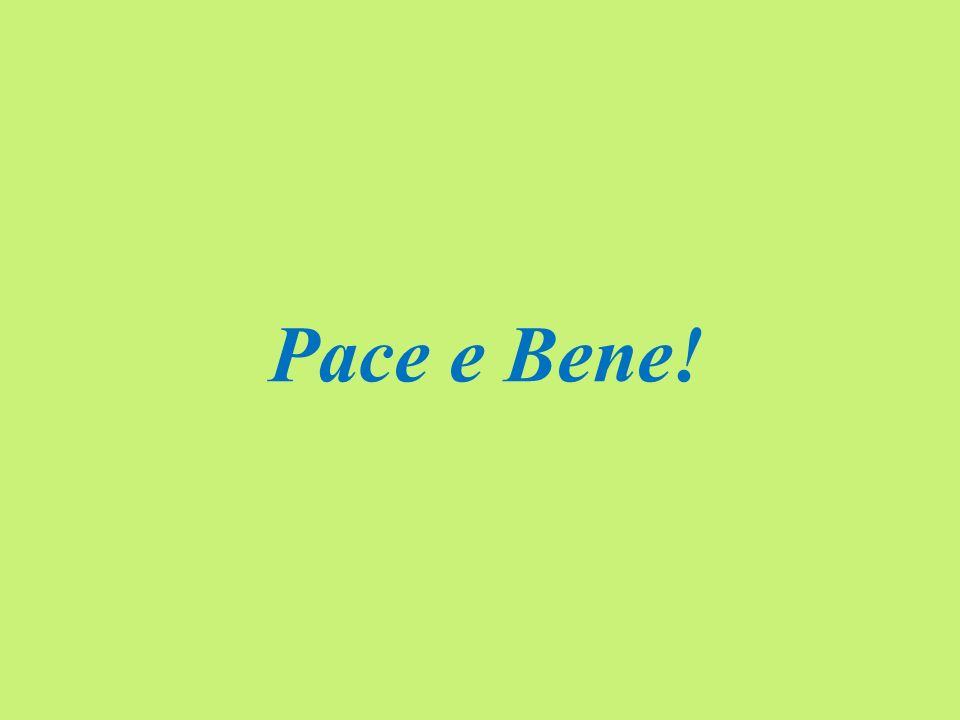 Pace e Bene!