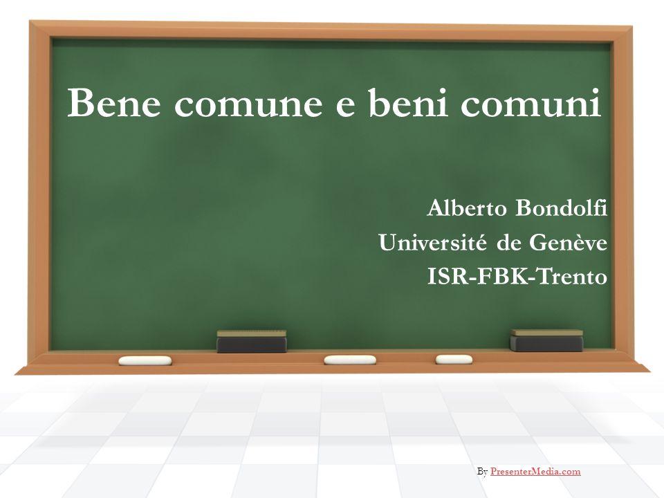 Bene comune e beni comuni Alberto Bondolfi Université de Genève ISR-FBK-Trento By PresenterMedia.comPresenterMedia.com
