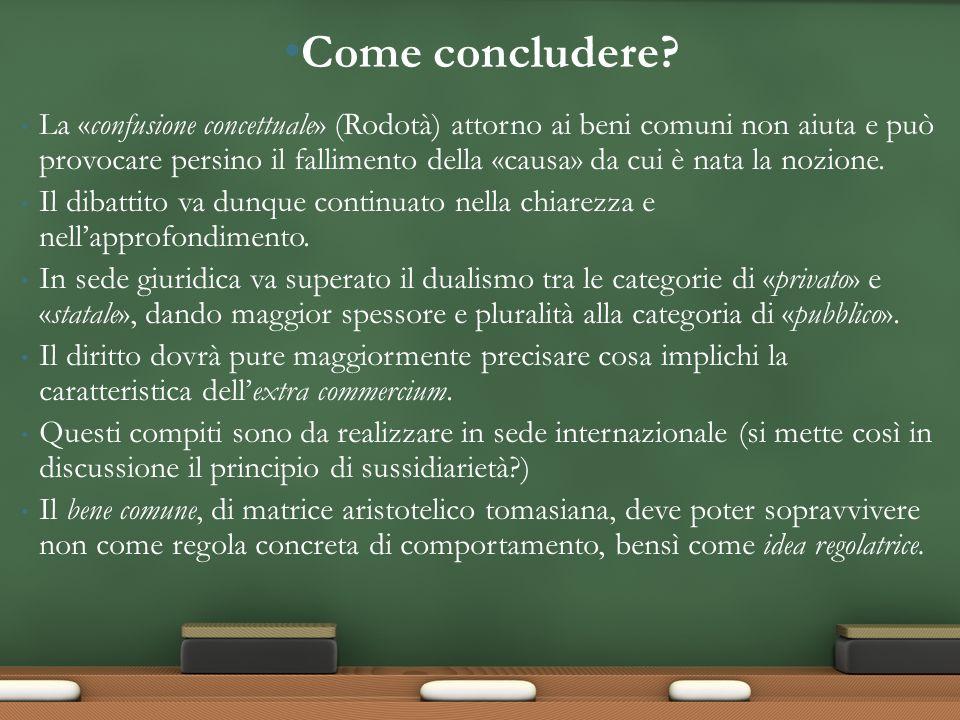 La «confusione concettuale» (Rodotà) attorno ai beni comuni non aiuta e può provocare persino il fallimento della «causa» da cui è nata la nozione.