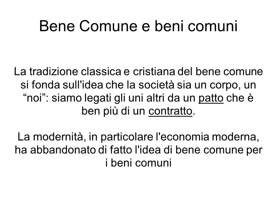 Bene Comune Il bene comune è una realtà personalista e comunitaria: riguarda primariamente i rapporti tra persone, mediati dai beni (cose).