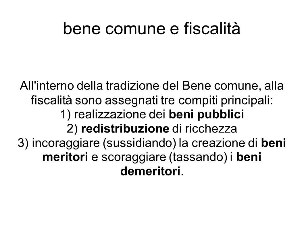 bene comune e fiscalità All'interno della tradizione del Bene comune, alla fiscalità sono assegnati tre compiti principali: 1) realizzazione dei beni
