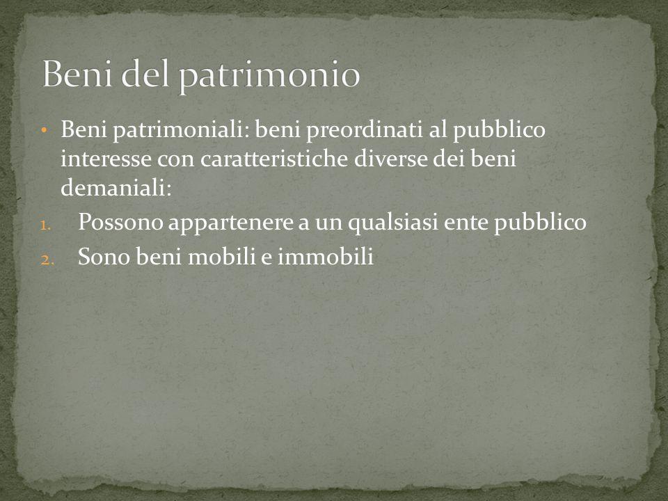 Beni patrimoniali: beni preordinati al pubblico interesse con caratteristiche diverse dei beni demaniali: 1.