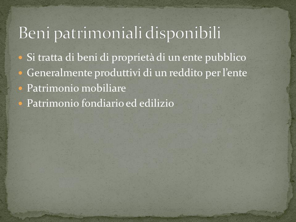 Si tratta di beni di proprietà di un ente pubblico Generalmente produttivi di un reddito per lente Patrimonio mobiliare Patrimonio fondiario ed edilizio