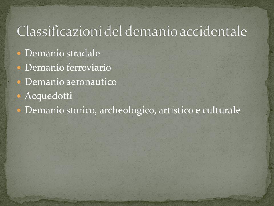 Demanio stradale Demanio ferroviario Demanio aeronautico Acquedotti Demanio storico, archeologico, artistico e culturale