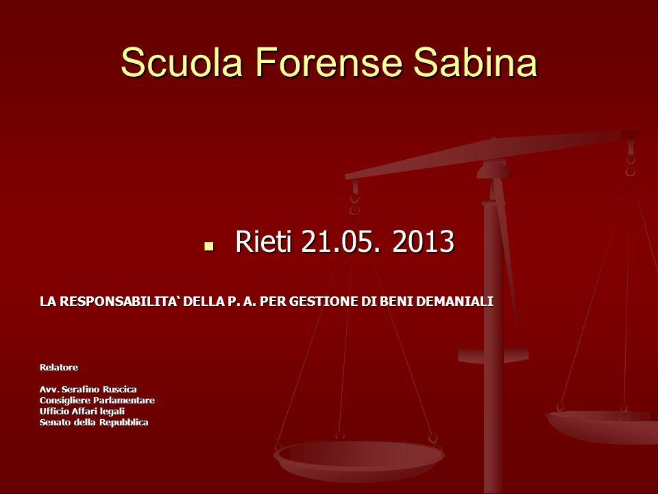 Scuola Forense Sabina Rieti 21.05. 2013 Rieti 21.05. 2013 LA RESPONSABILITA DELLA P. A. PER GESTIONE DI BENI DEMANIALI Relatore Avv. Serafino Ruscica
