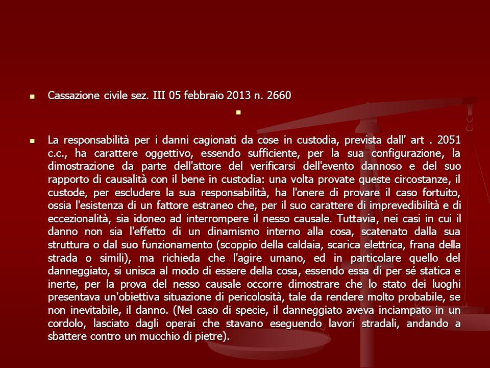 Cassazione civile sez. III 05 febbraio 2013 n. 2660 Cassazione civile sez. III 05 febbraio 2013 n. 2660 La responsabilità per i danni cagionati da cos