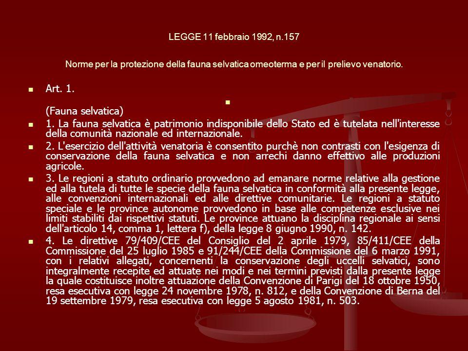 LEGGE 11 febbraio 1992, n.157 Norme per la protezione della fauna selvatica omeoterma e per il prelievo venatorio. Art. 1. (Fauna selvatica) 1. La fau
