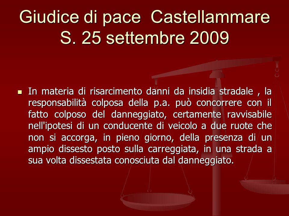 Giudice di pace Castellammare S. 25 settembre 2009 In materia di risarcimento danni da insidia stradale, la responsabilità colposa della p.a. può conc