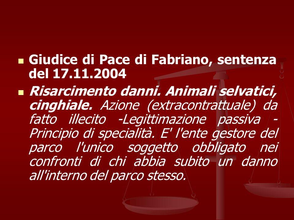 Giudice di Pace di Fabriano, sentenza del 17.11.2004 Risarcimento danni. Animali selvatici, cinghiale. Azione (extracontrattuale) da fatto illecito -L