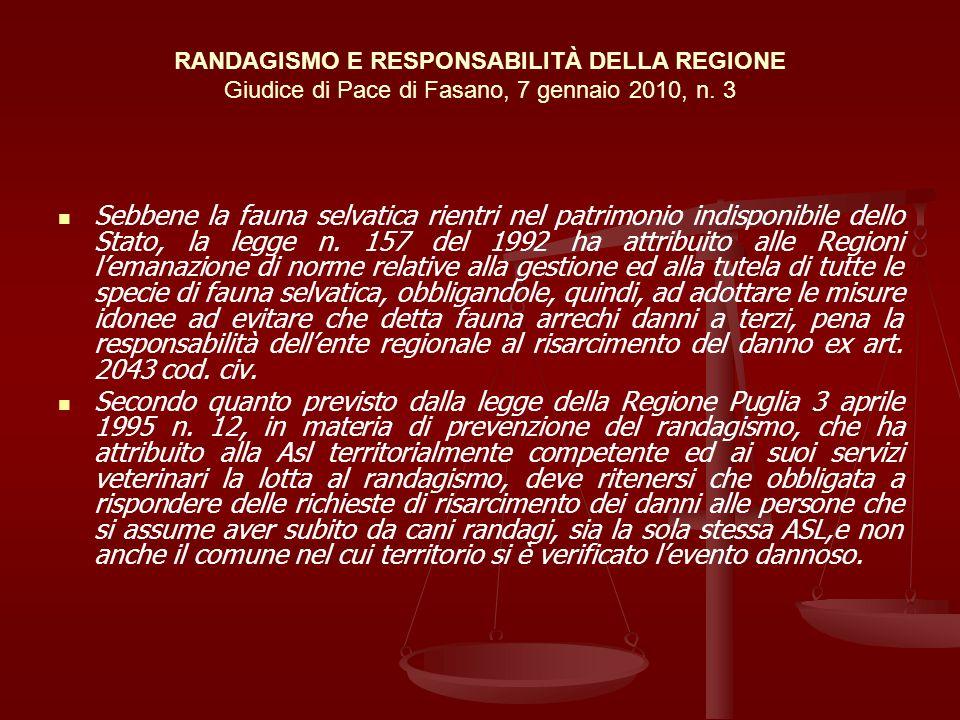 RANDAGISMO E RESPONSABILITÀ DELLA REGIONE Giudice di Pace di Fasano, 7 gennaio 2010, n. 3 Sebbene la fauna selvatica rientri nel patrimonio indisponib