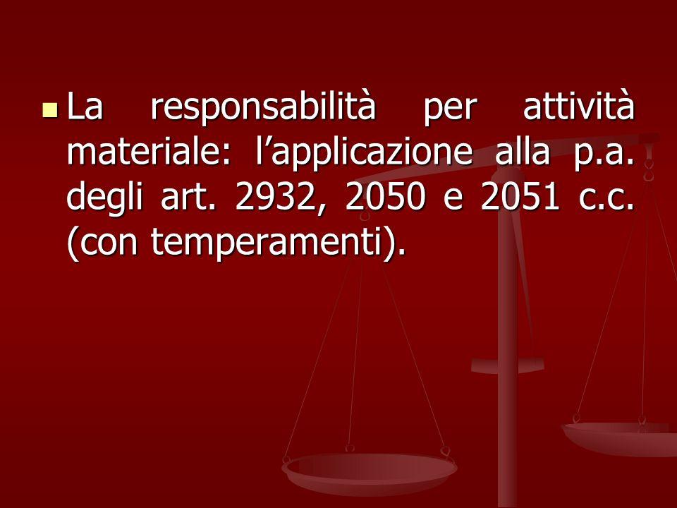 La responsabilità per attività materiale: lapplicazione alla p.a. degli art. 2932, 2050 e 2051 c.c. (con temperamenti). La responsabilità per attività