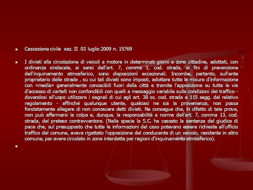 Cassazione civile sez. II 03 luglio 2009 n. 15769 Cassazione civile sez. II 03 luglio 2009 n. 15769 I divieti alla circolazione di veicoli a motore in