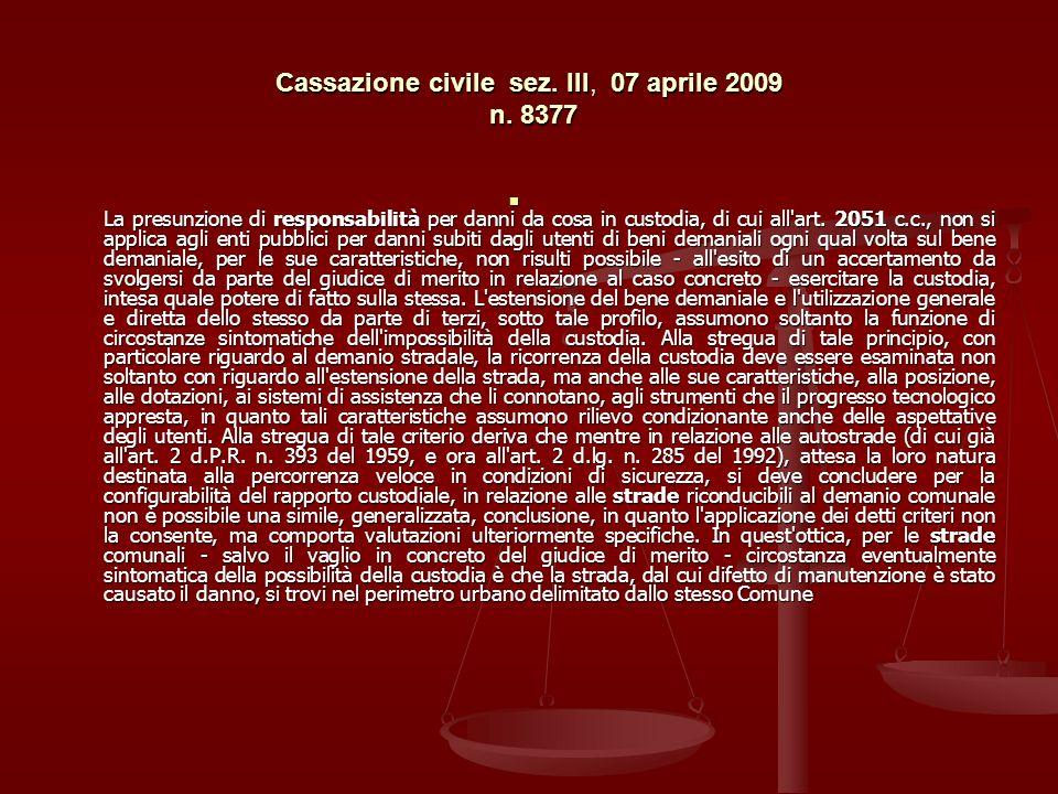 Cassazione civile sez. III, 07 aprile 2009 n. 8377 La presunzione di responsabilità per danni da cosa in custodia, di cui all'art. 2051 c.c., non si a
