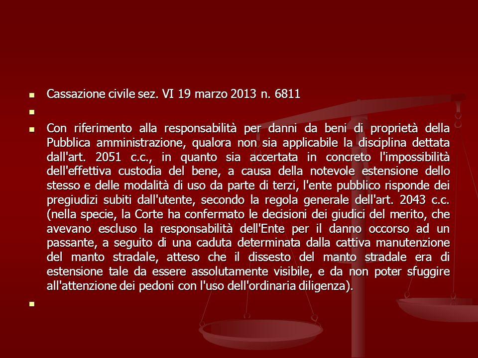 Cassazione civile sez. VI 19 marzo 2013 n. 6811 Cassazione civile sez. VI 19 marzo 2013 n. 6811 Con riferimento alla responsabilità per danni da beni