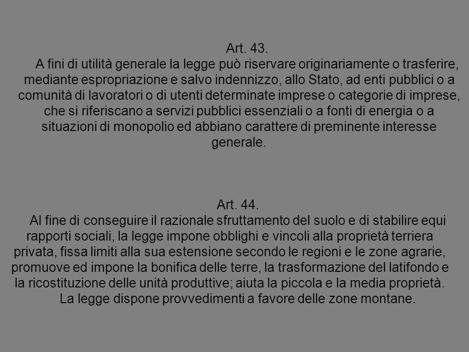 Art. 43. A fini di utilità generale la legge può riservare originariamente o trasferire, mediante espropriazione e salvo indennizzo, allo Stato, ad en