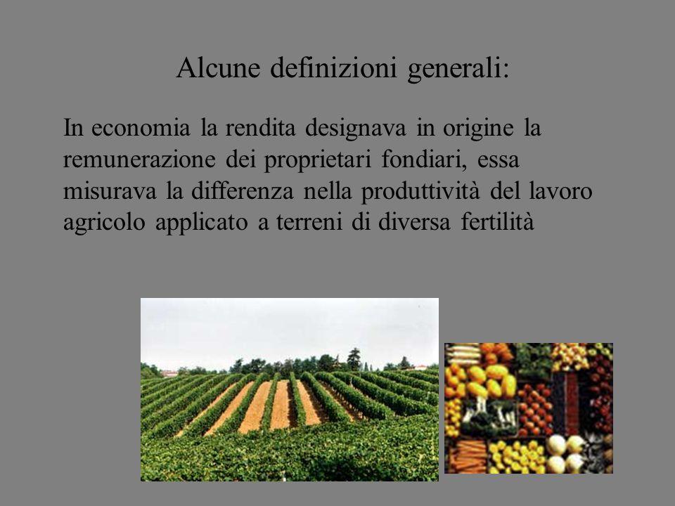 Alcune definizioni generali: In economia la rendita designava in origine la remunerazione dei proprietari fondiari, essa misurava la differenza nella