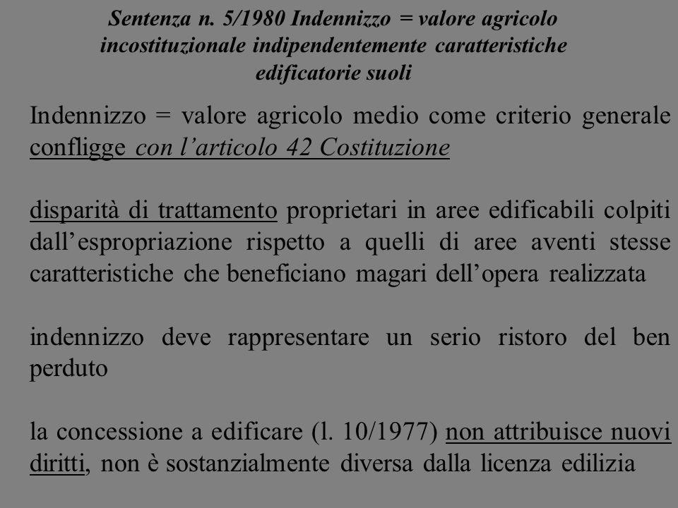 Sentenza n. 5/1980 Indennizzo = valore agricolo incostituzionale indipendentemente caratteristiche edificatorie suoli Indennizzo = valore agricolo med