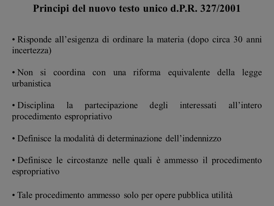 Principi del nuovo testo unico d.P.R. 327/2001 Risponde allesigenza di ordinare la materia (dopo circa 30 anni incertezza) Non si coordina con una rif
