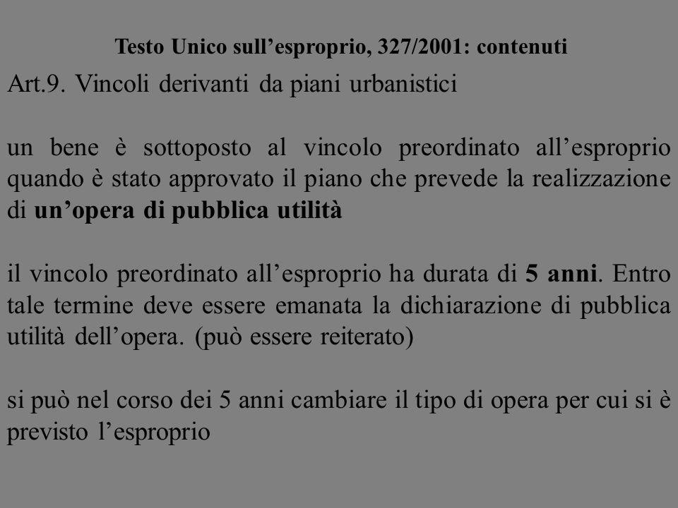 Testo Unico sullesproprio, 327/2001: contenuti Art.9. Vincoli derivanti da piani urbanistici un bene è sottoposto al vincolo preordinato allesproprio