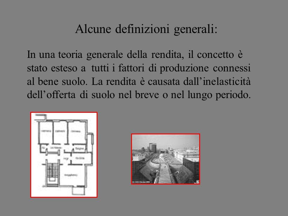 Alcune definizioni generali: In una teoria generale della rendita, il concetto è stato esteso a tutti i fattori di produzione connessi al bene suolo.