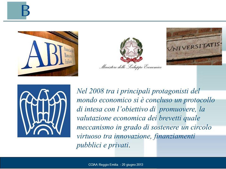 CCIAA Reggio Emilia - 20 giugno 2013 Nel 2008 tra i principali protagonisti del mondo economico si è concluso un protocollo di intesa con lobiettivo di promuovere, la valutazione economica dei brevetti quale meccanismo in grado di sostenere un circolo virtuoso tra innovazione, finanziamenti pubblici e privati.