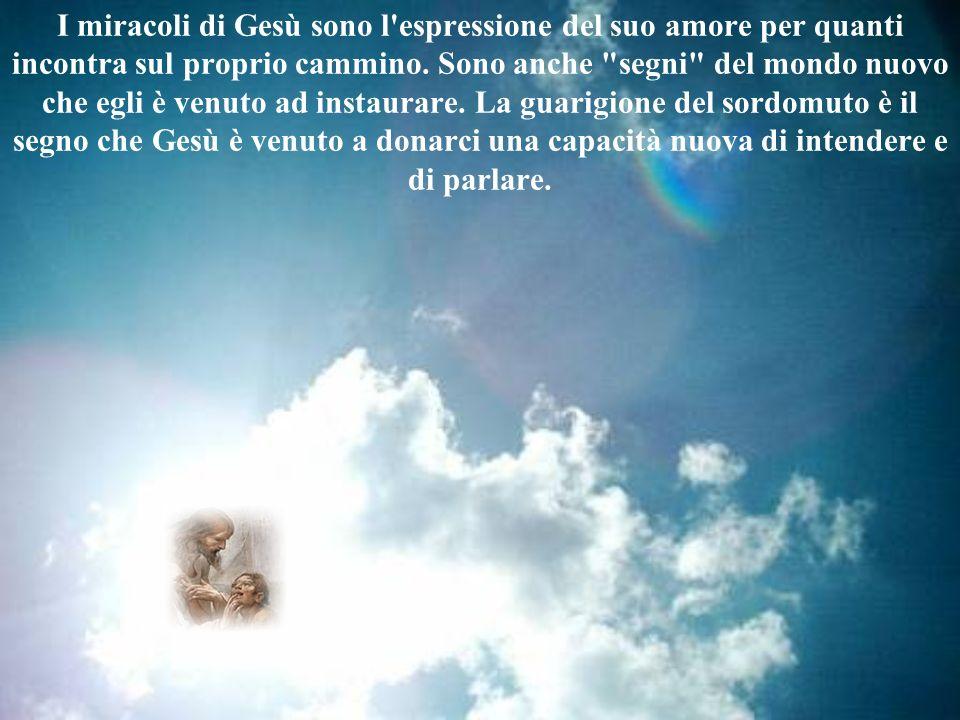 I miracoli di Gesù sono l'espressione del suo amore per quanti incontra sul proprio cammino. Sono anche