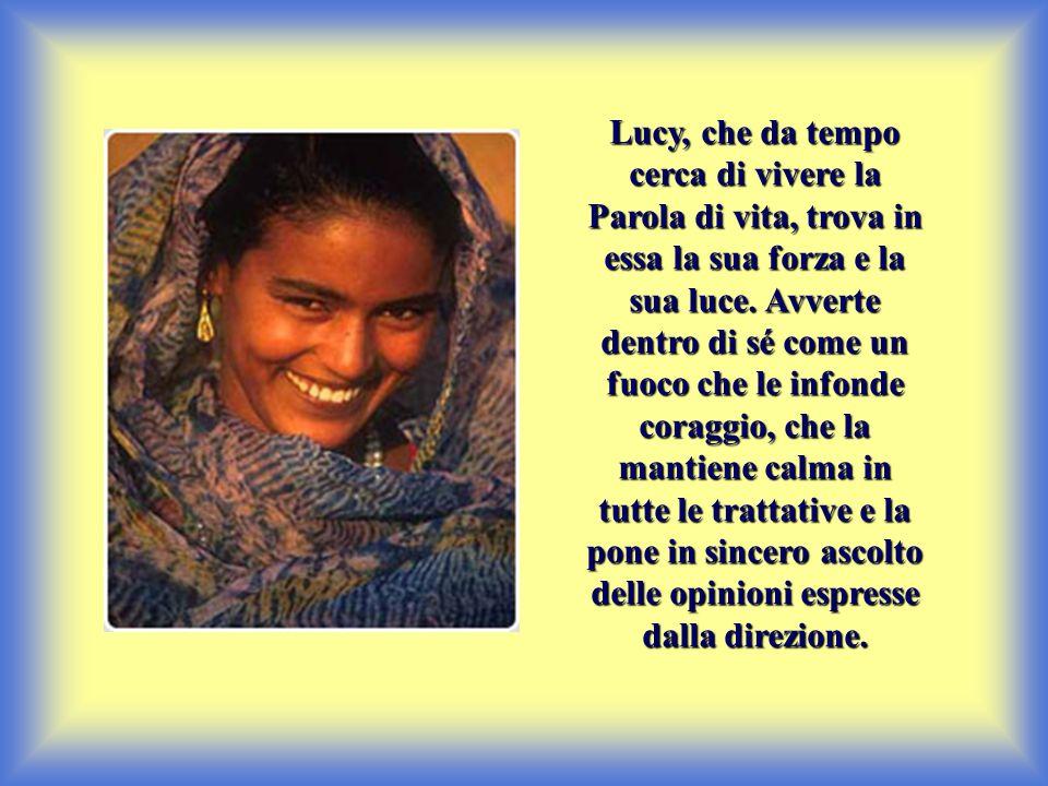 Lucy, che da tempo cerca di vivere la Parola di vita, trova in essa la sua forza e la sua luce. Avverte dentro di sé come un fuoco che le infonde cora