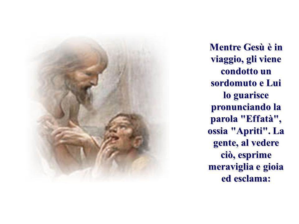 Mentre Gesù è in viaggio, gli viene condotto un sordomuto e Lui lo guarisce pronunciando la parola