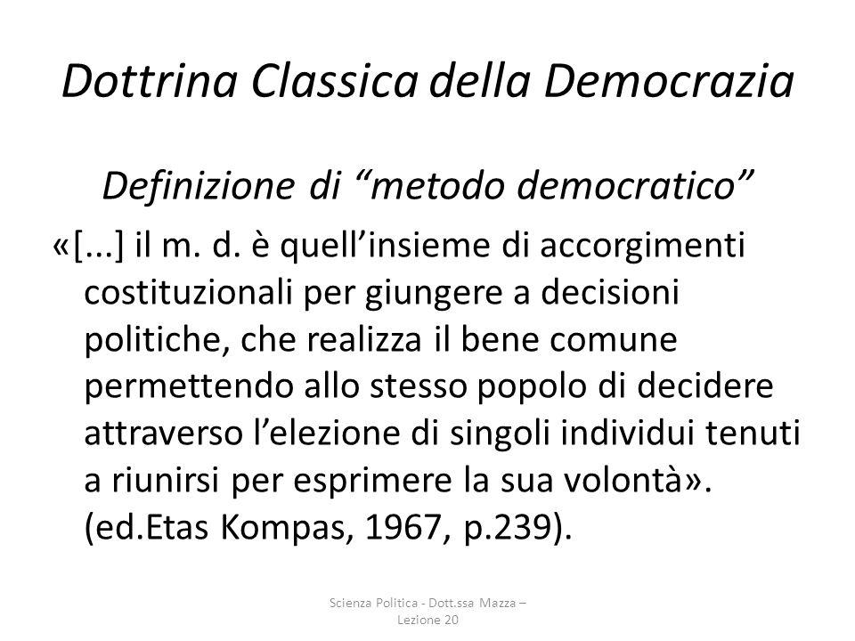 Dottrina Classica della Democrazia Definizione di metodo democratico «[...] il m. d. è quellinsieme di accorgimenti costituzionali per giungere a deci