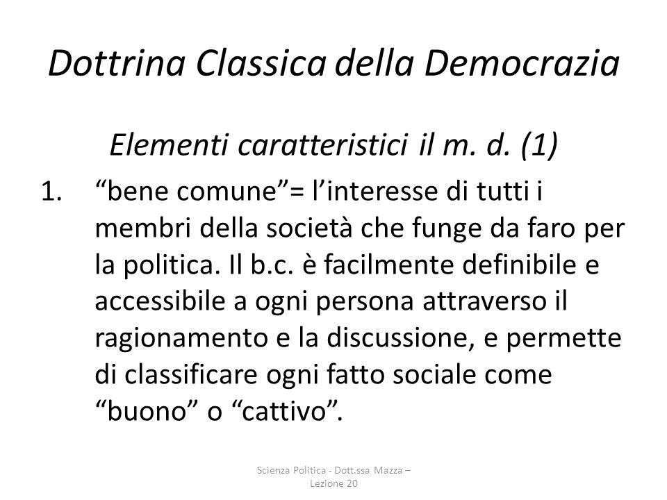 Dottrina Classica della Democrazia Elementi caratteristici il m. d. (1) 1.bene comune= linteresse di tutti i membri della società che funge da faro pe