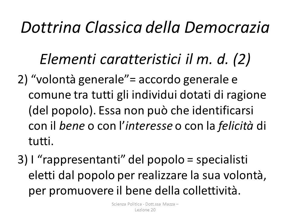 Dottrina Classica della Democrazia Elementi caratteristici il m. d. (2) 2) volontà generale= accordo generale e comune tra tutti gli individui dotati