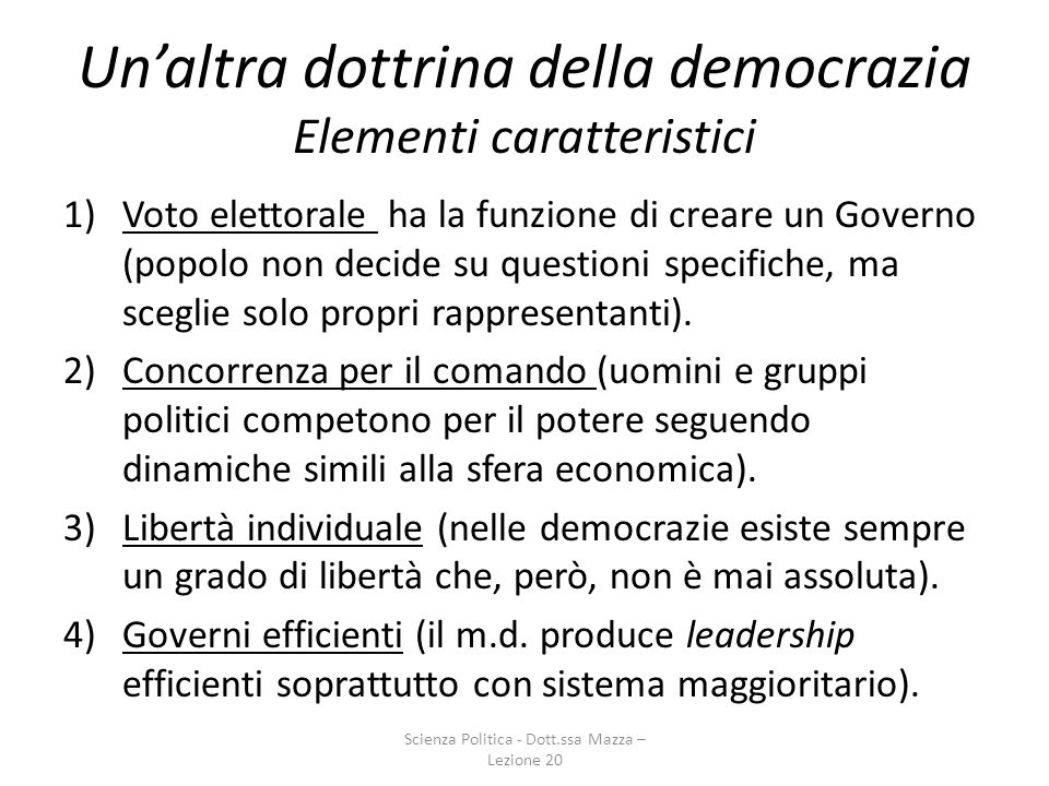 Unaltra dottrina della democrazia Elementi caratteristici 1)Voto elettorale ha la funzione di creare un Governo (popolo non decide su questioni specif