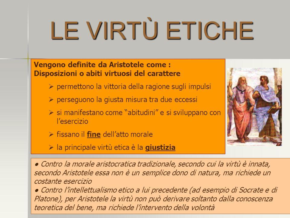 LE VIRTÙ ETICHE Vengono definite da Aristotele come : Disposizioni o abiti virtuosi del carattere permettono la vittoria della ragione sugli impulsi p