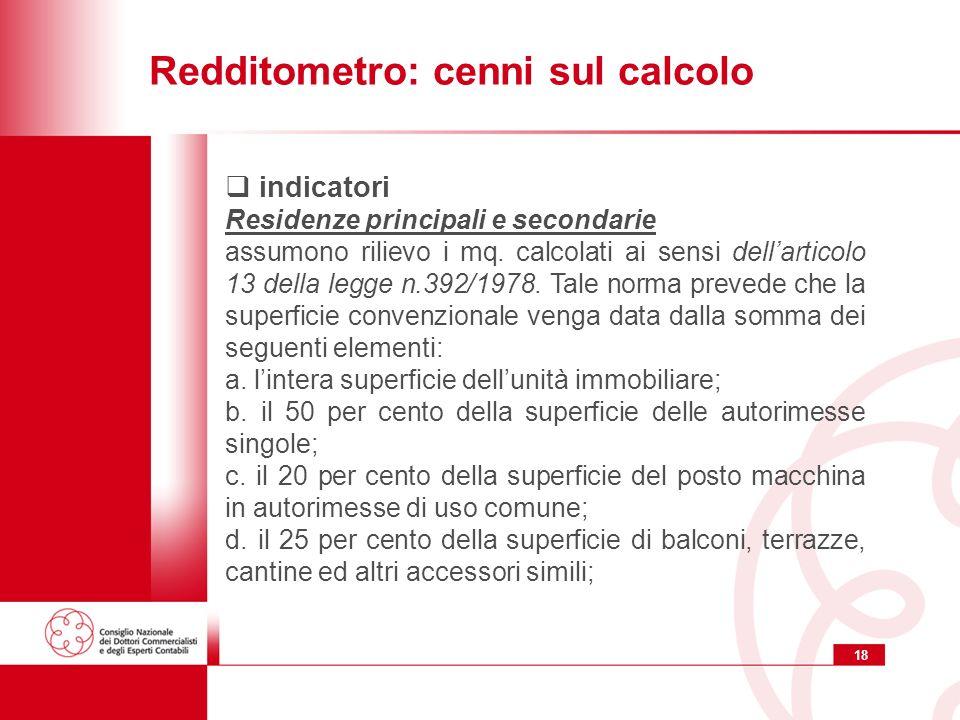 18 Redditometro: cenni sul calcolo indicatori Residenze principali e secondarie assumono rilievo i mq.