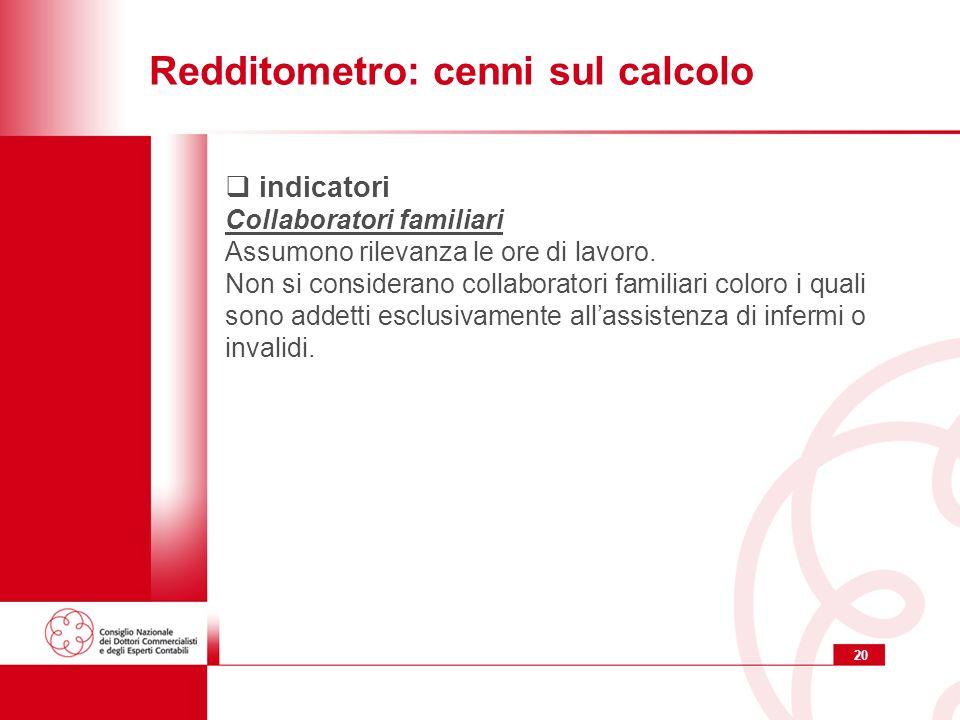 20 Redditometro: cenni sul calcolo indicatori Collaboratori familiari Assumono rilevanza le ore di lavoro.