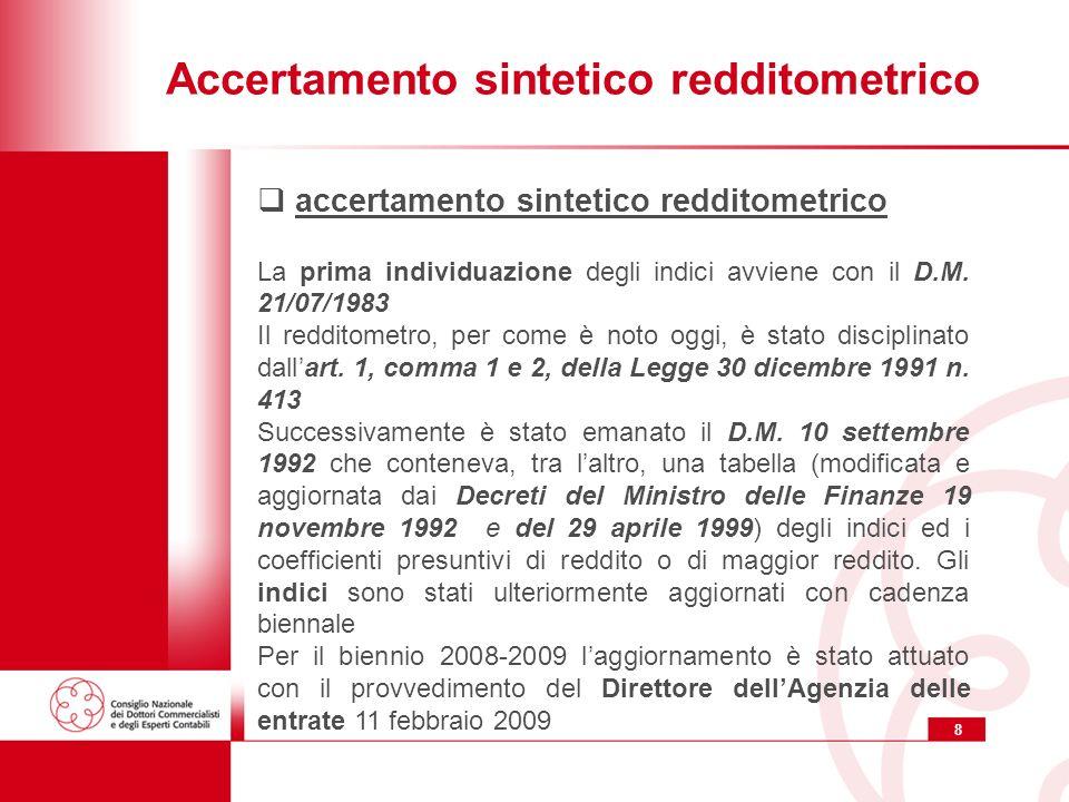 8 Accertamento sintetico redditometrico accertamento sintetico redditometrico La prima individuazione degli indici avviene con il D.M.