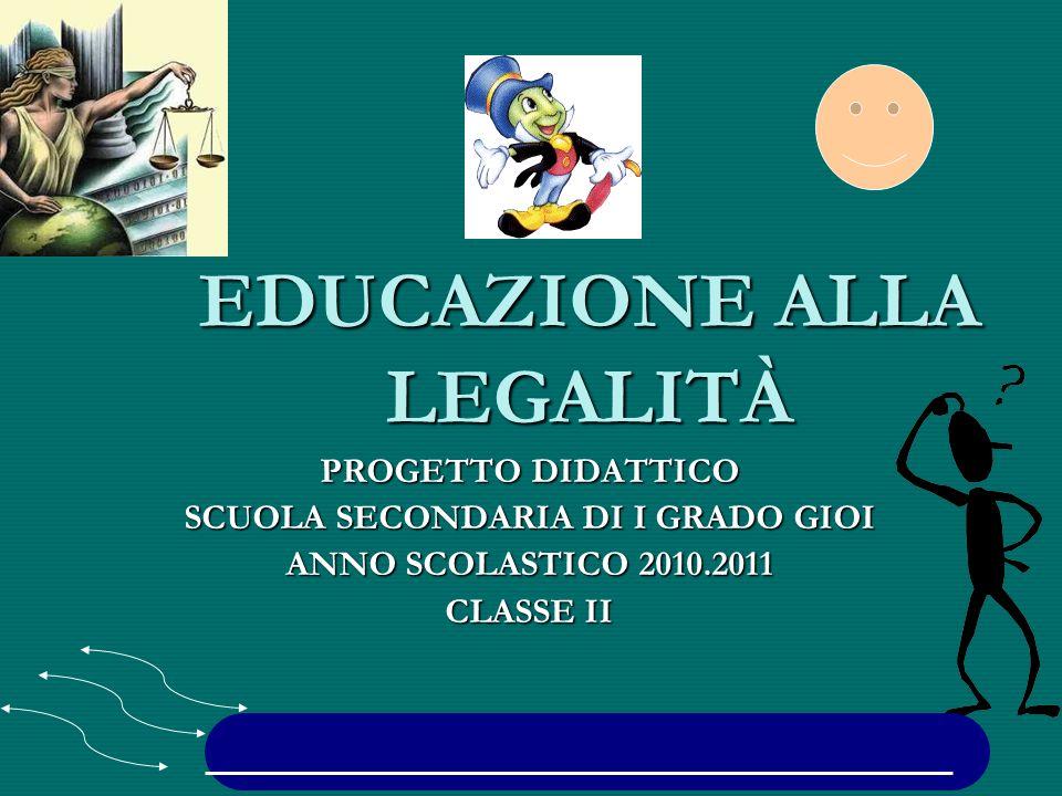 EDUCAZIONE ALLA LEGALITÀ PROGETTO DIDATTICO SCUOLA SECONDARIA DI I GRADO GIOI ANNO SCOLASTICO 2010.2011 CLASSE II
