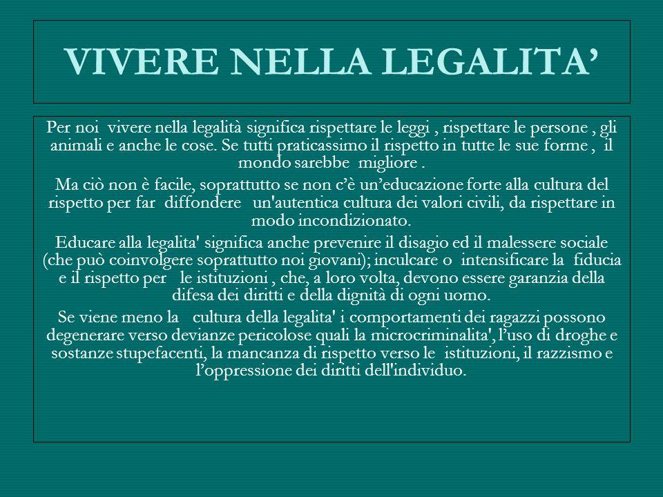 VIVERE NELLA LEGALITA Per noi vivere nella legalità significa rispettare le leggi, rispettare le persone, gli animali e anche le cose. Se tutti pratic