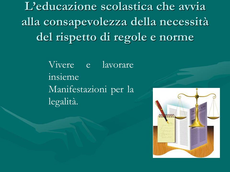 Leducazione scolastica che avvia alla consapevolezza della necessità del rispetto di regole e norme Vivere e lavorare insieme Manifestazioni per la le