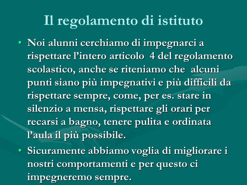 Il regolamento di istituto Noi alunni cerchiamo di impegnarci a rispettare lintero articolo 4 del regolamento scolastico, anche se riteniamo che alcun