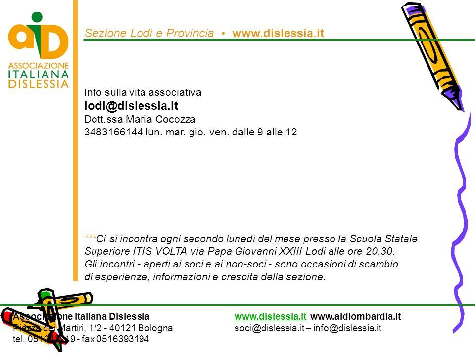 Sezione Lodi e Provincia www.dislessia.it Info sulla vita associativa lodi@dislessia.it Dott.ssa Maria Cocozza 3483166144 lun. mar. gio. ven. dalle 9