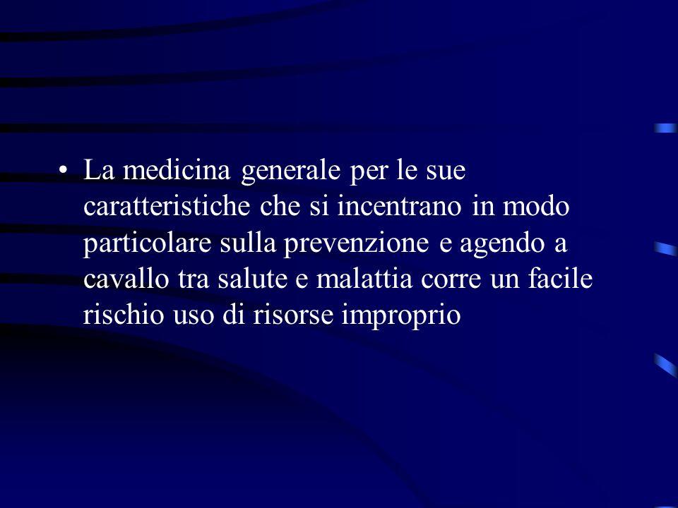 La medicina generale per le sue caratteristiche che si incentrano in modo particolare sulla prevenzione e agendo a cavallo tra salute e malattia corre un facile rischio uso di risorse improprio