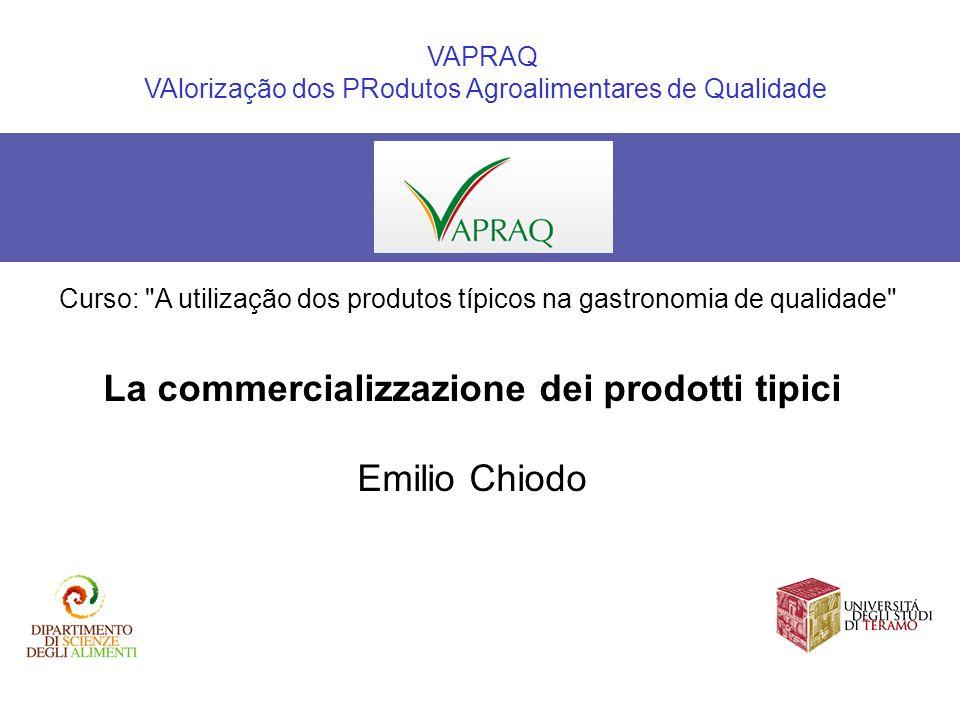 La commercializzazione dei prodotti tipici Emilio Chiodo VAPRAQ VAlorização dos PRodutos Agroalimentares de Qualidade Curso: